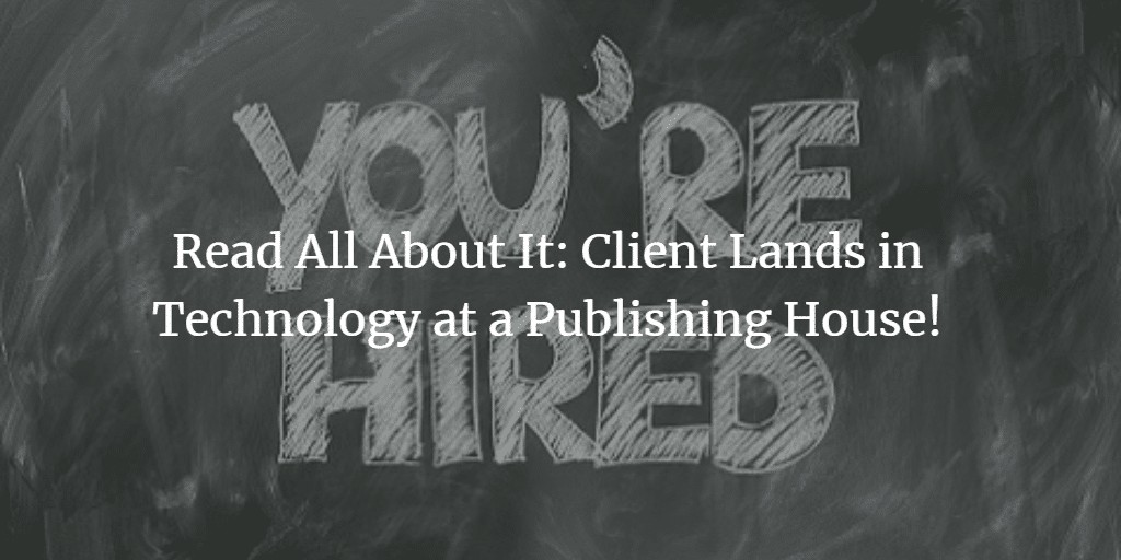 Read All About It: Client Lands in Technology at a Publishing House!